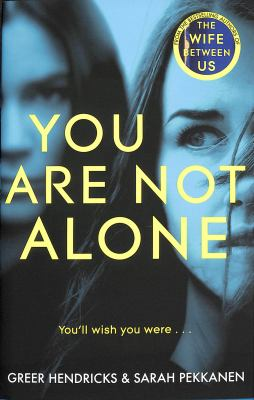 You are not alone / Greer Hendricks and Sarah Pekkanen.